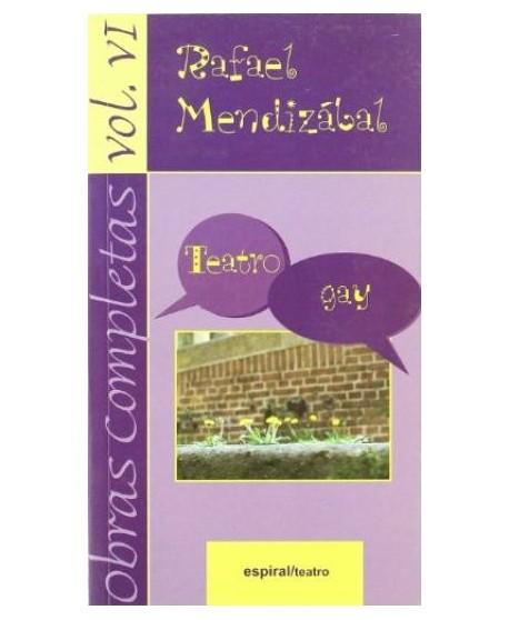 Obras completas de Rafael Mendizábal Vol.VI. Teatro gay