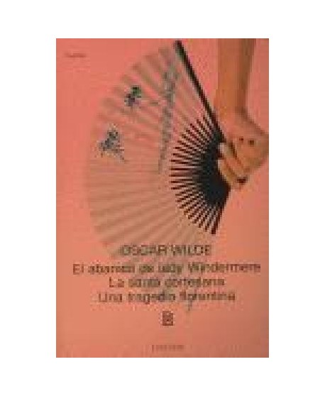 El abanico de lady Windermere / La santa cortesana /...