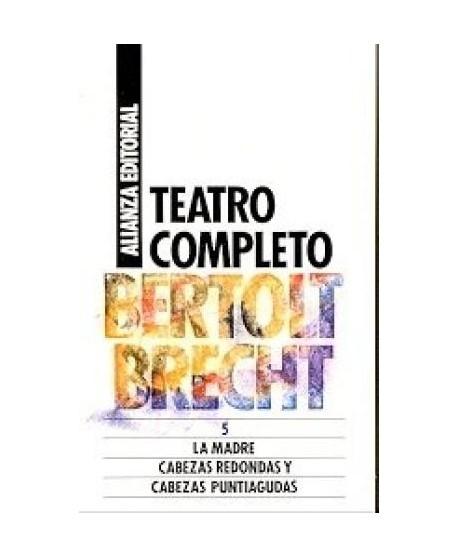 Teatro Completo, 5 La madre / Cabezas redondas y ...