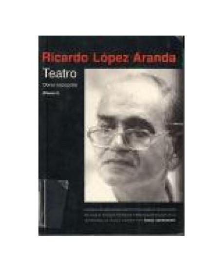 Obras escogidas de Ricardo López Aranda (Tomo I)