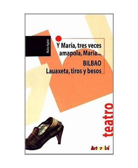 Y María, tres veces amapola, María... / Bilbao: Lauaxeta, tiros
