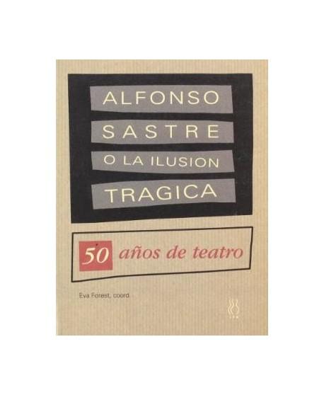 Alfonso Sastre o la ilusión trágica (50 años de teatro)