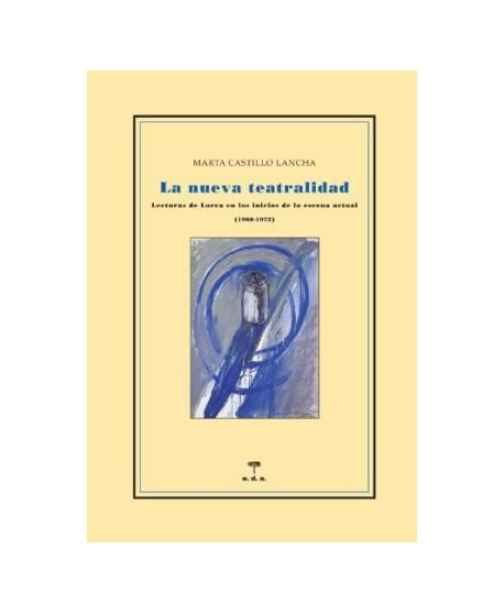 La nueva teatralidad. Lecturas de Lorca en los inicios de la escena actual (1960-1972)