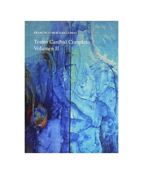 Teatro caníbal completo. Volumen II