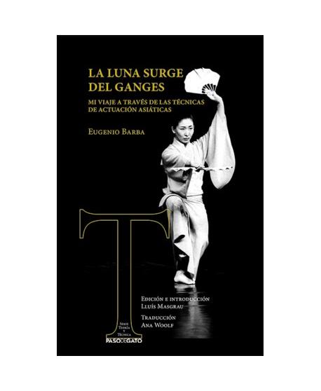 La luna surge del Ganges. MI viaje a través de las técnicas de actuación asiáticas