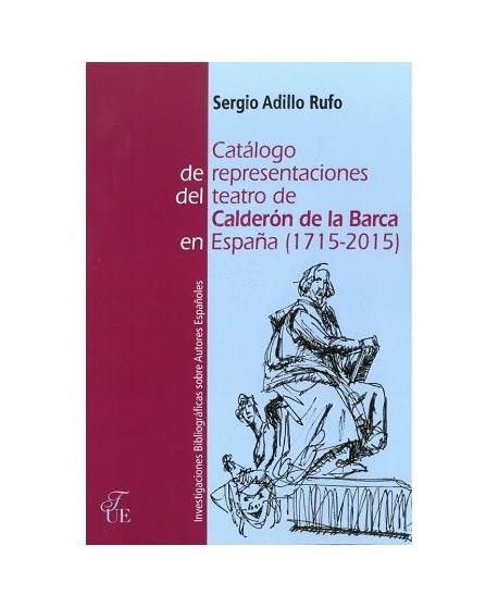 Catálogo de representaciones del teatro de Calderón de la Barca en España (1715-2015)