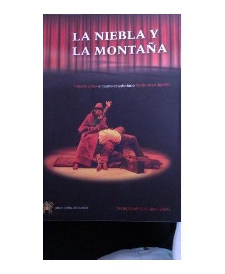 La niebla y la montaña. Tratado sobre el teatro ecuatoriano desde sus orígenes.
