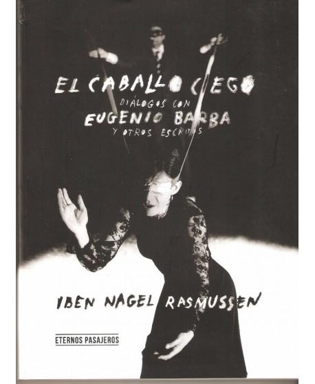 El caballo ciego. Diálogos con Eugenio Barba y otros escritos
