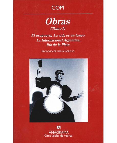 Obras. Tomo I. El uruguayo / La vida es un tango / La Internacional Argentina / Río de la Plata