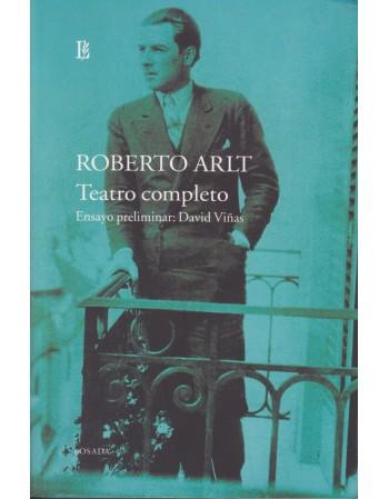 Roberto Arlt. Teatro completo