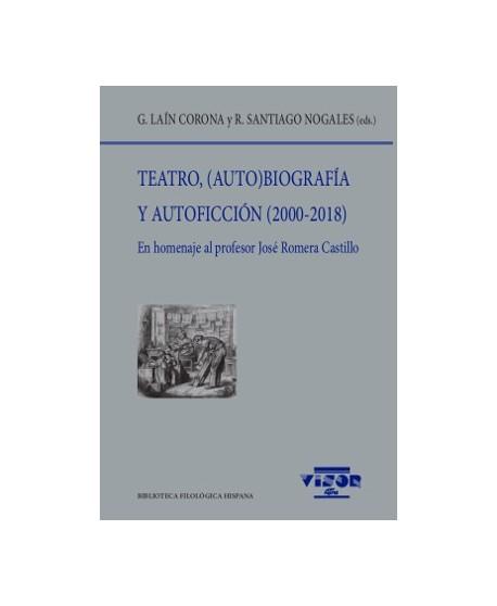 Teatro, (auto)biografía y autoficción (2000-2018) En homenaje al profesor José Romera Castillo