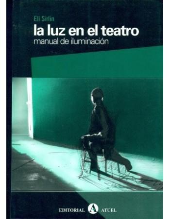 La luz en el teatro. Manual...