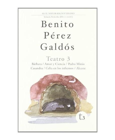 Teatro 3: Bárbara/ Amor y Ciencia/ Pedro Minio/ Casandra/ Celia en los infiernos/ Alceste