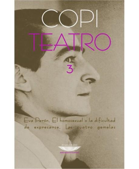 Teatro 3: Eva Perón/ El homesexual o la dificultad de expresarse/ Las cuatro gemelas