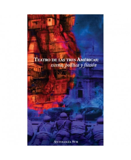 Teatro de las tres Américas: escena, política y ficción: Pequeñez y desmesura/ Abandonar el reino/ Luzazul/ )La historia de la…