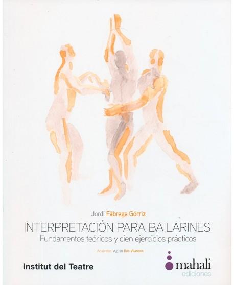 Interpretación para bailarines. Fundamentos teóricos y cien ejercicios prácticos