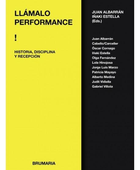 Llámalo performance: historia, disciplina y recepción