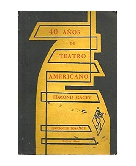 40 Años de teatro americano. Su historia, sus autores, sus actores