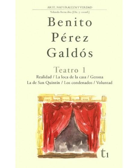 Teatro 1: Realidad/ La loca de la casa/ Gerona/ La de San Quintin/ Los condenados/ Voluntad