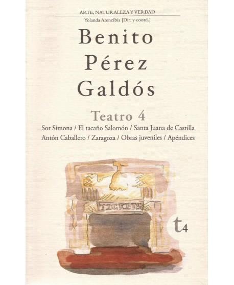 Teatro 4: Sor Simona/ El tacaño Salomón/ Santa  Juana de Castilla/ Antón Caballero/ Zaragoza/ Obras juveniles/ Apéndices