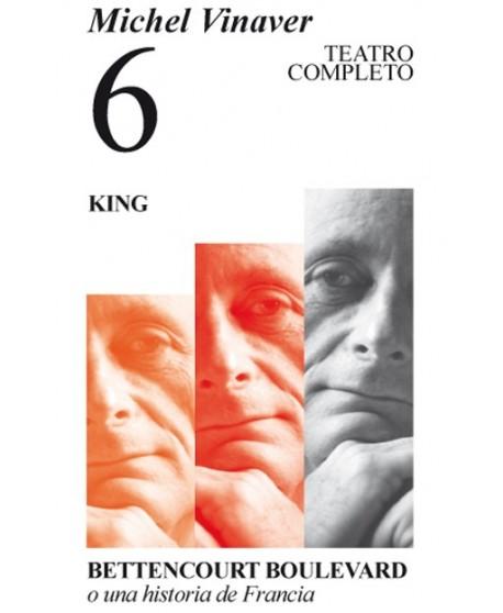 Michel Vinaver. Teatro Completo 6. King / Bettencourt Boulevard o una historia de Francia