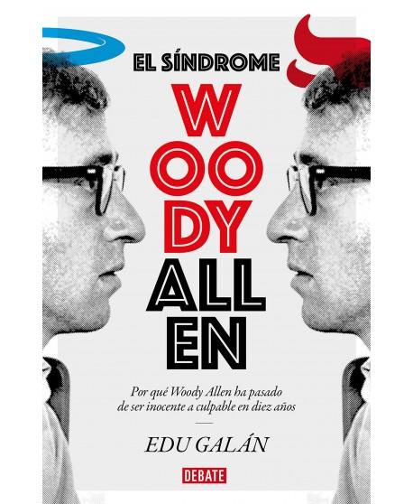 El síndrome Woody Allen. Por qué Woody Allen ha pasado a ser inocente a culpable en diez años