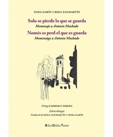 Solo se pierde lo que se guarda. Homenaje a Antonio Machado (Ed. bilingüe catalán)