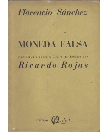 Moneda falsa (texto teatral) y Un estudio sobre el teatro de  Sánchez por Ricardo Rojas