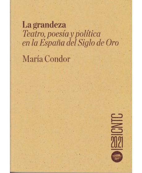 La grandeza. Teatro, poesía y política en la España del siglo de Oro