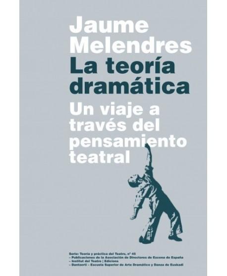 La teoría dramática. Un viaje a través del pensamiento teatral