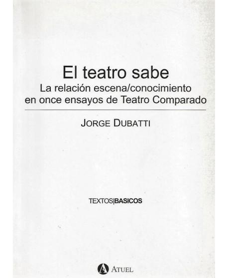 El teatro sabe. La relación escena/conocimiento en once ensayos de Teatro Comparado