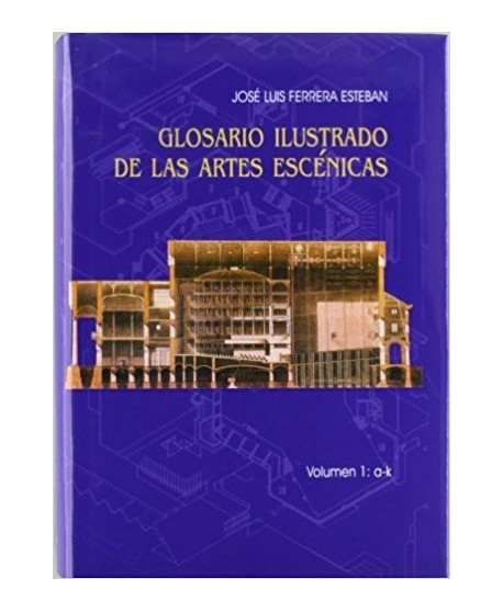 Glosario ilustrado de las Artes Escénicas. Vol 1 y 2