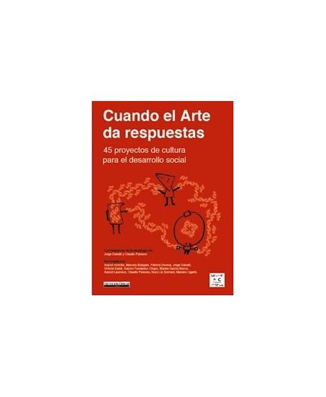 Cuando el arte da respuestas. 43 proyectos de cultura para el desarrollo social