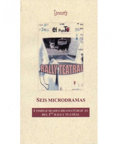 Seis microdramas - Complicidades dramatúrgicas del 1er Rally Teatral