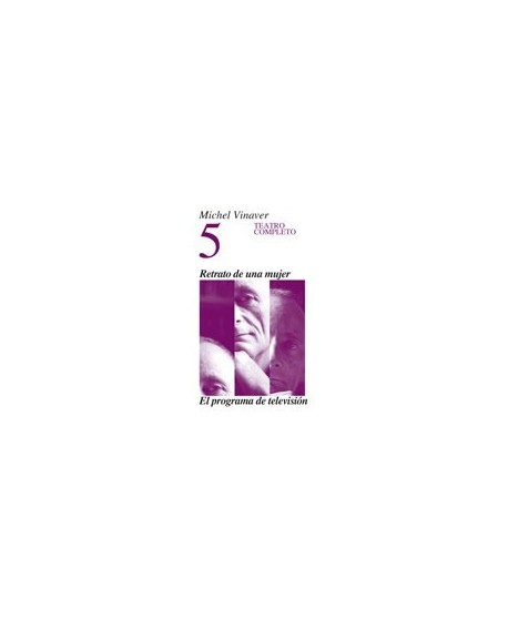 Michel Vinaver. Teatro Completo 5. Retrato de una mujer / El programa de televisión