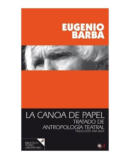 La canoa de papel. Tratado de antropología teatral