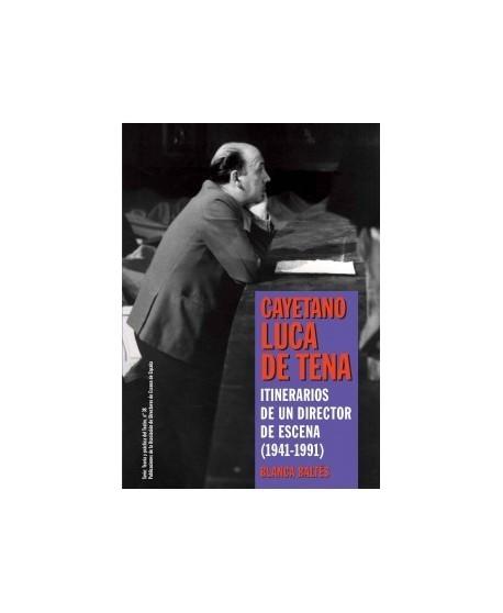 Cayetano Luca de Tena. Itinerarios de un directos de escena (1941-1991)