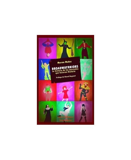 Broadwayrriors. La historia de los musicales que hicieron Historia