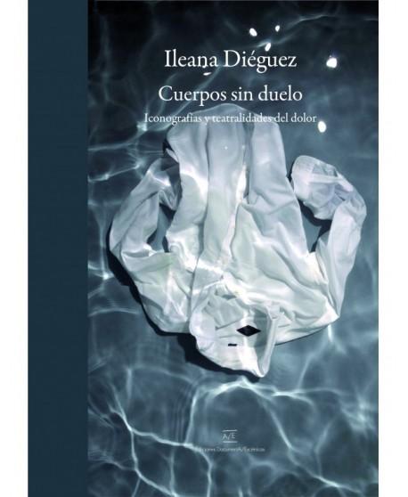 Cuerpos sin duelo- Iconografías y teatralidades del dolor