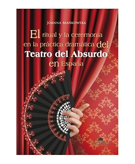 El ritual y la ceremonia en la práctica dramática del Teatro del Absurdo en  España