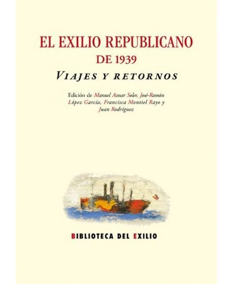 El exilio Republicano de 1939 Viajes y Retornos