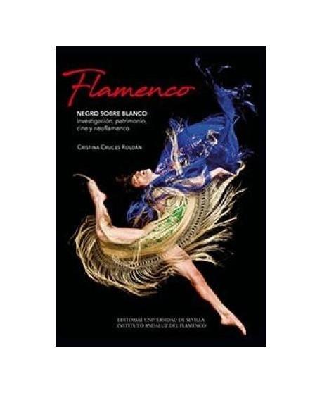 Flamenco. Negro sobre blanco. Investigación, patrimonio, cine y neoflamenco