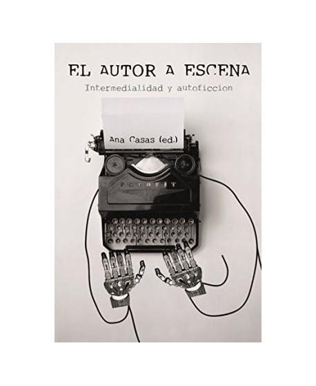El autor a escena. Intermedialidad y autoficción