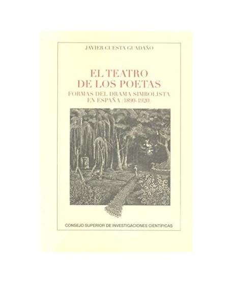 El teatro de los poetas. Formas del drama simbolista en España (1890-1920)