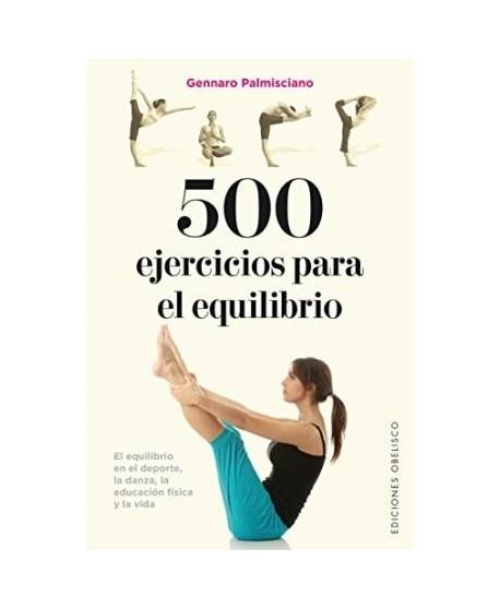 500 ejercicios para el equilibrio: el equilibrio en el deporte, la danza, la educación física y la vida