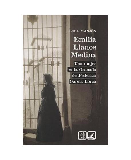 Emilia Llanos Medina. Una mujer en la Granada de Federico García Lorca