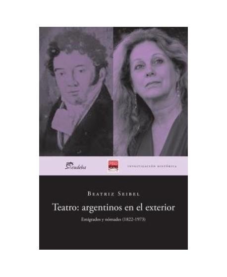 Teatro: argentinos en el exterior. Emigrados y nómedes (1822-1973)