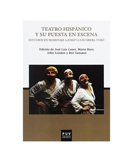 Teatro hispánico y su puesta en escena. Estudios en homenaje a Josep Lluís Sirera Turó