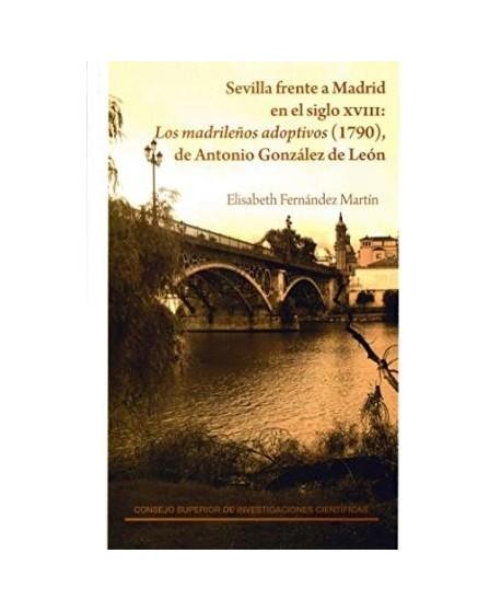 Sevilla frente a Madrid en el siglo XVIII: Los madrileños adoptivos (1790), de Antonio González de León