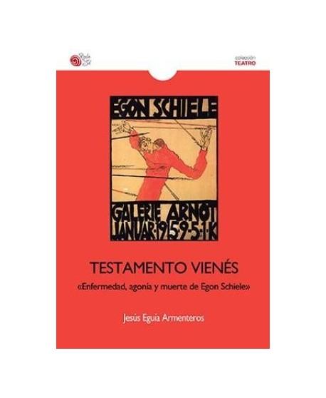 """Testamento Vienés. """"Enfermedad, agonía y muerte de Egon Schiele"""""""
